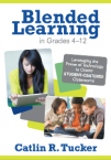 Blended Learning in Grades 4-12 by Catlin Tucker